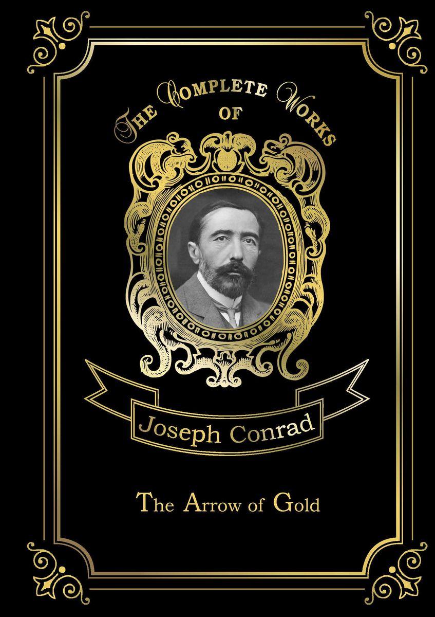 Joseph Conrad The Arrow of Gold: Volume 2 joseph conrad the arrow of gold