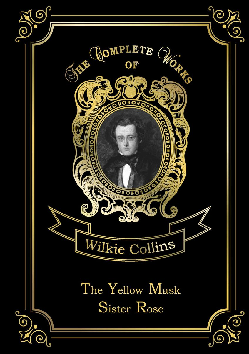 Wilkie Collins The Yellow Mask: Sister Rose collins w the yellow mask