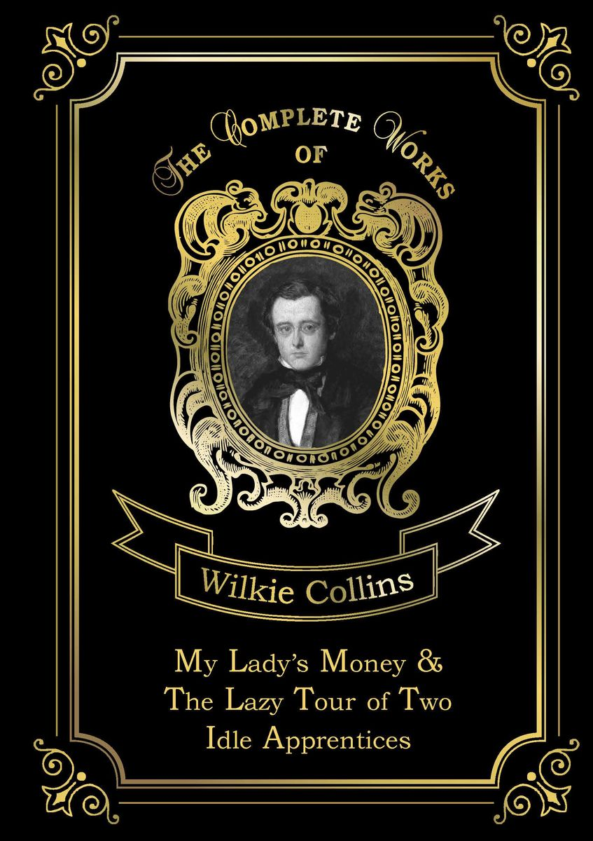 Wilkie Collins My Lady's Money & The Lazy Tour of Two Idle Apprentices wilkie collins the yellow mask sister rose уцененный товар 7