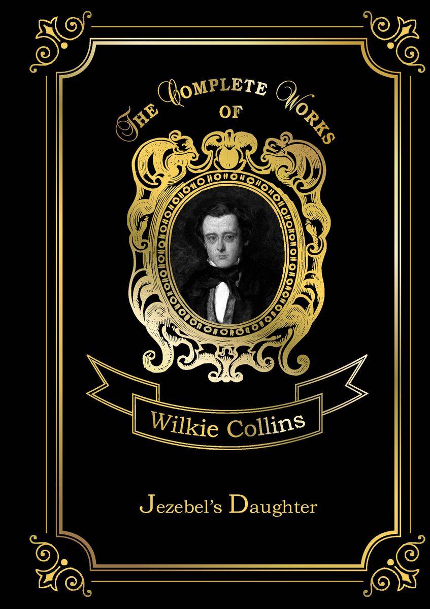 Wilkie Collins Jezebel's Daughter