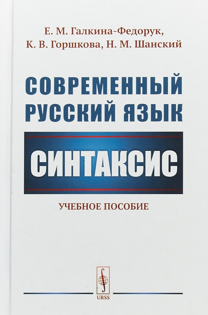 Е. М. Галкина-Федорук, К. В. Горшкова , Н. М. Шанский Современный русский язык. Синтаксис