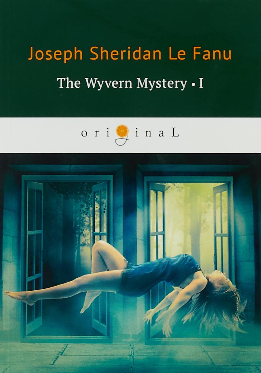 Joseph Sheridan Le Fanu The Wyvern Mystery I joseph sheridan le fanu the wyvern mystery iii