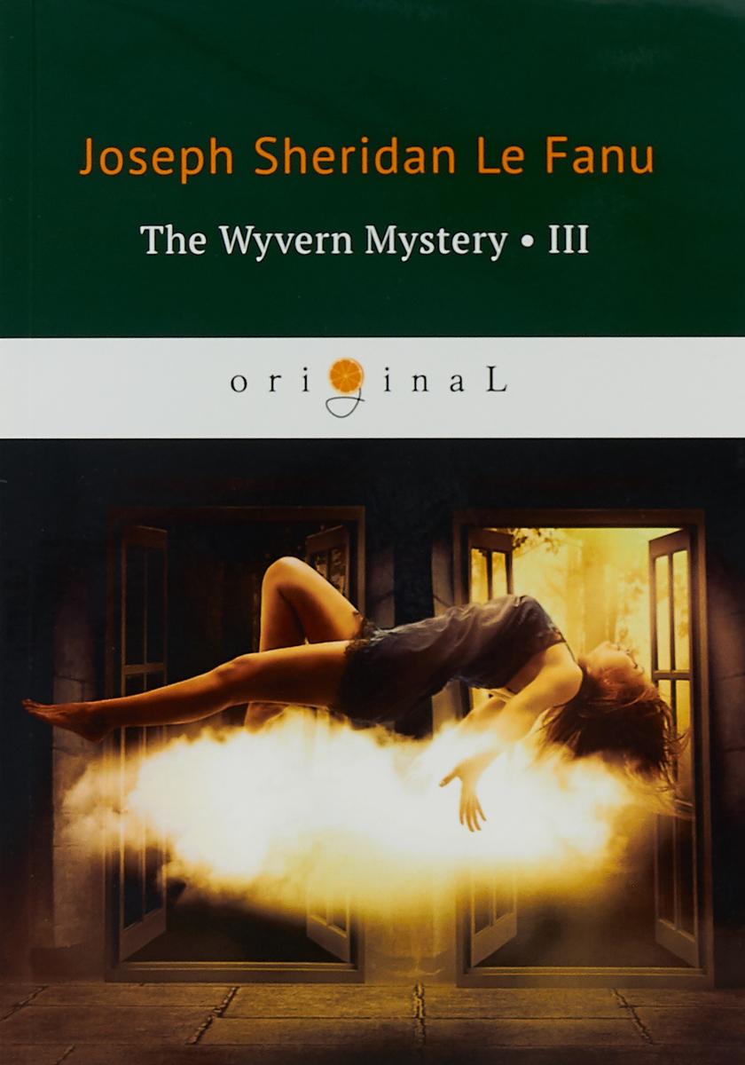 Joseph Sheridan Le Fanu The Wyvern Mystery III joseph sheridan le fanu the wyvern mystery iii