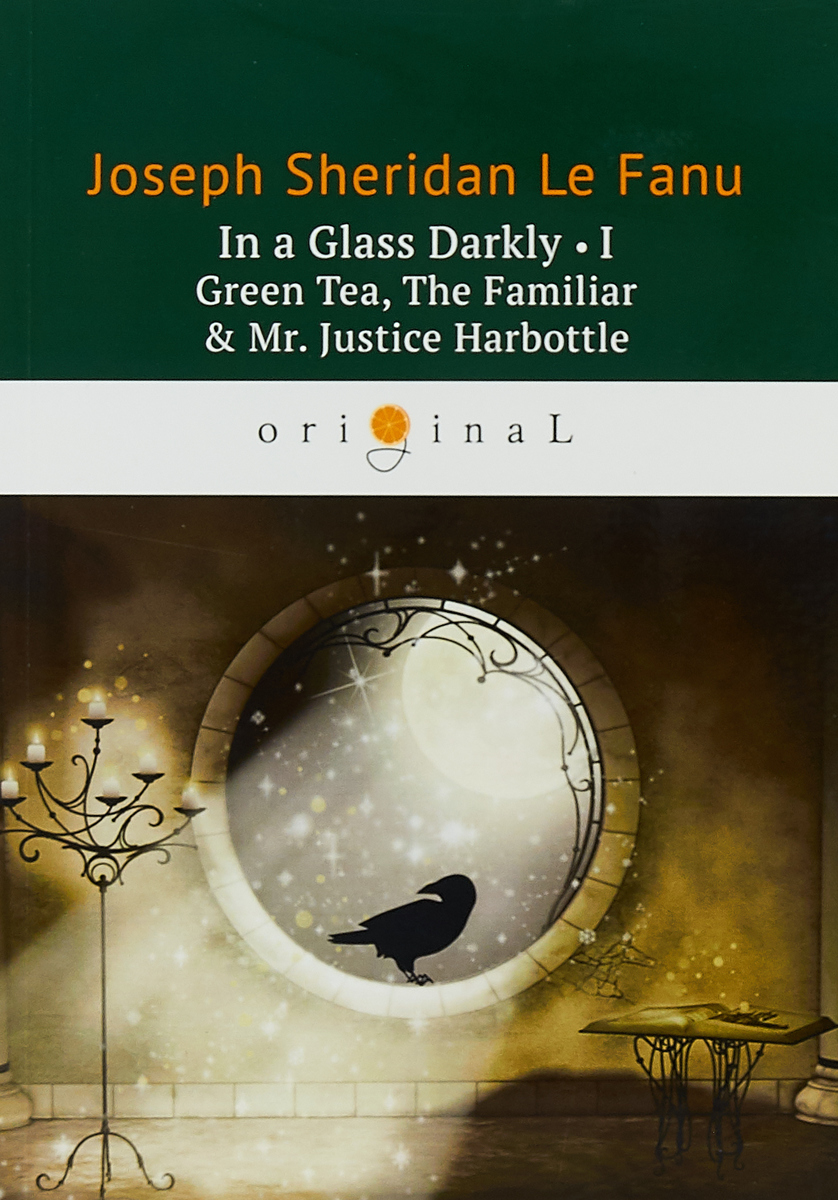 Joseph Sheridan Le Fanu In a Glass Darkly 1: Green Tea, The Familiar & Mr. Justice Harbottle le fanu j s in a glass darkly 1 green tea the familiar