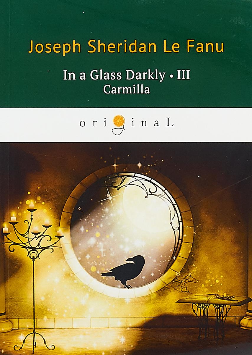 Joseph Sheridan Le Fanu In a Glass Darkly 3: Carmilla joseph thomas le fanu guy deverell 1 гай деверелл 1 на английском языке