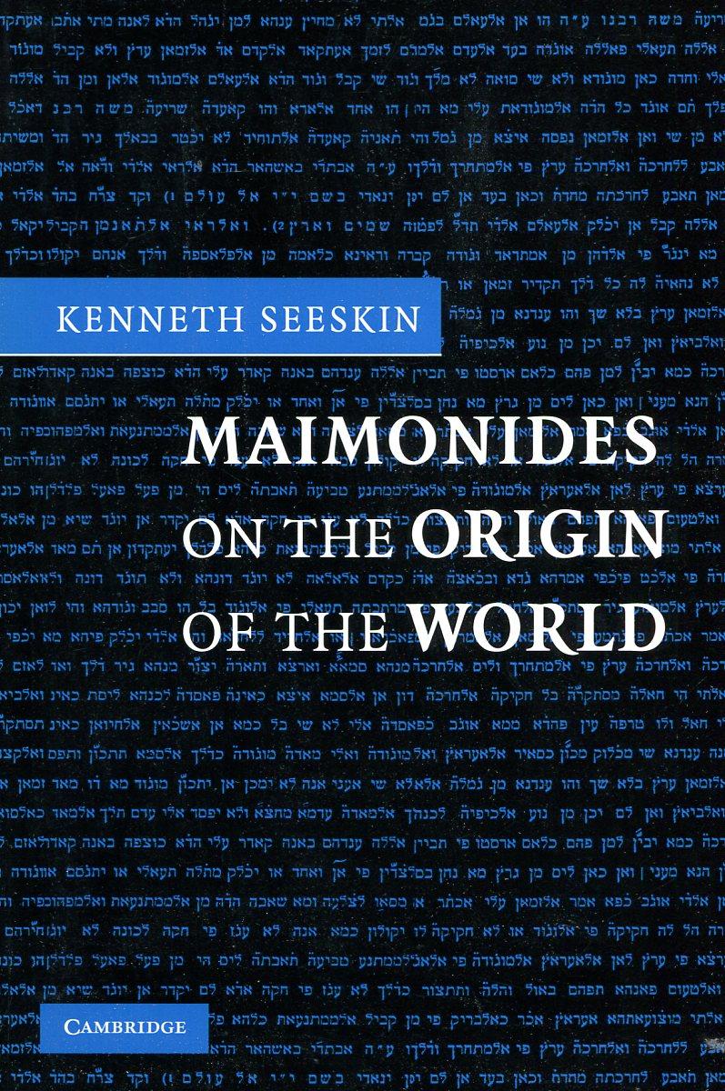 Kenneth Seeskin Maimonides on the Origin of the World kenneth seeskin maimonides on the origin of the world