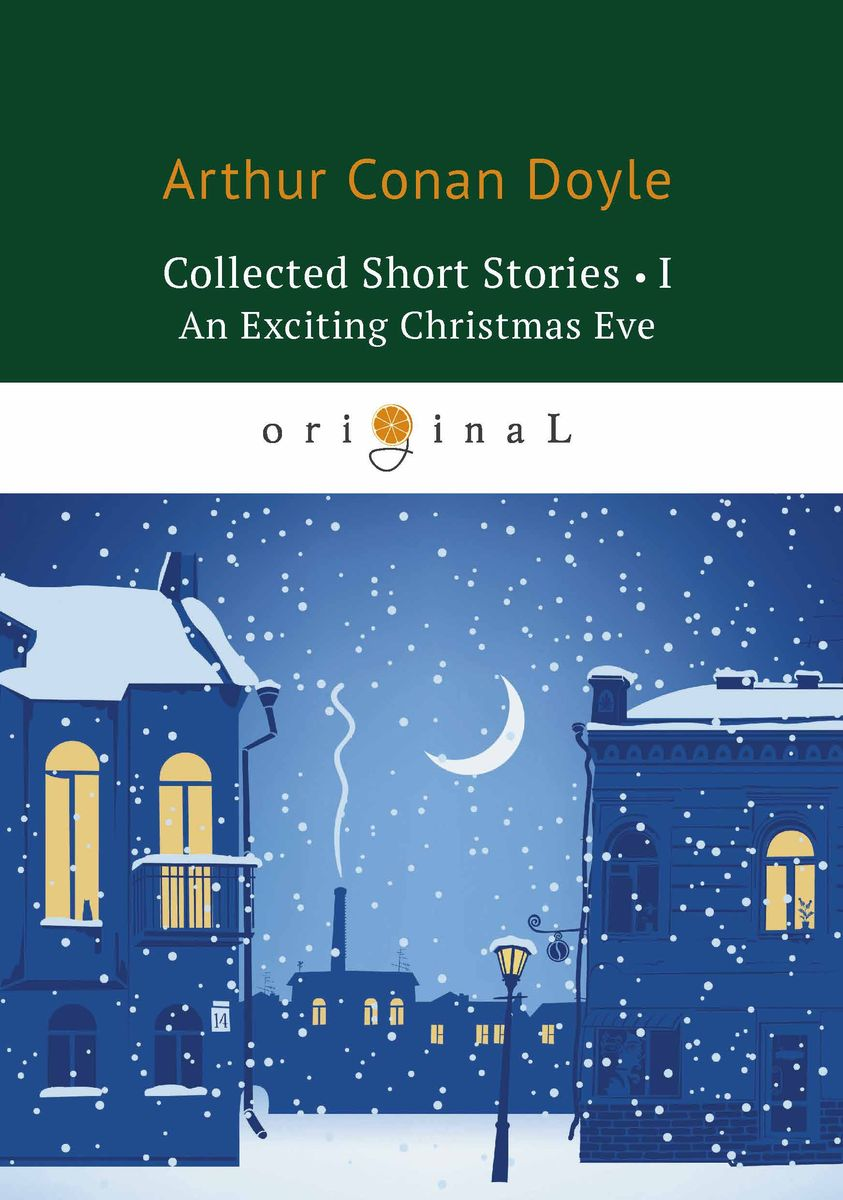 Arthur Conan Doyle Collected Short Stories I: An Exciting Christmas Eve a c doyle an exciting christmas eve