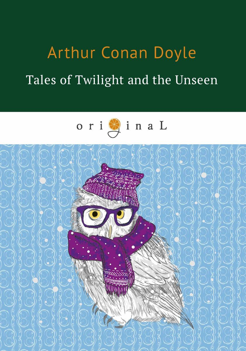 Arthur Conan Doyle Tales of Twilight and the Unseen carol l moberg entering an unseen world