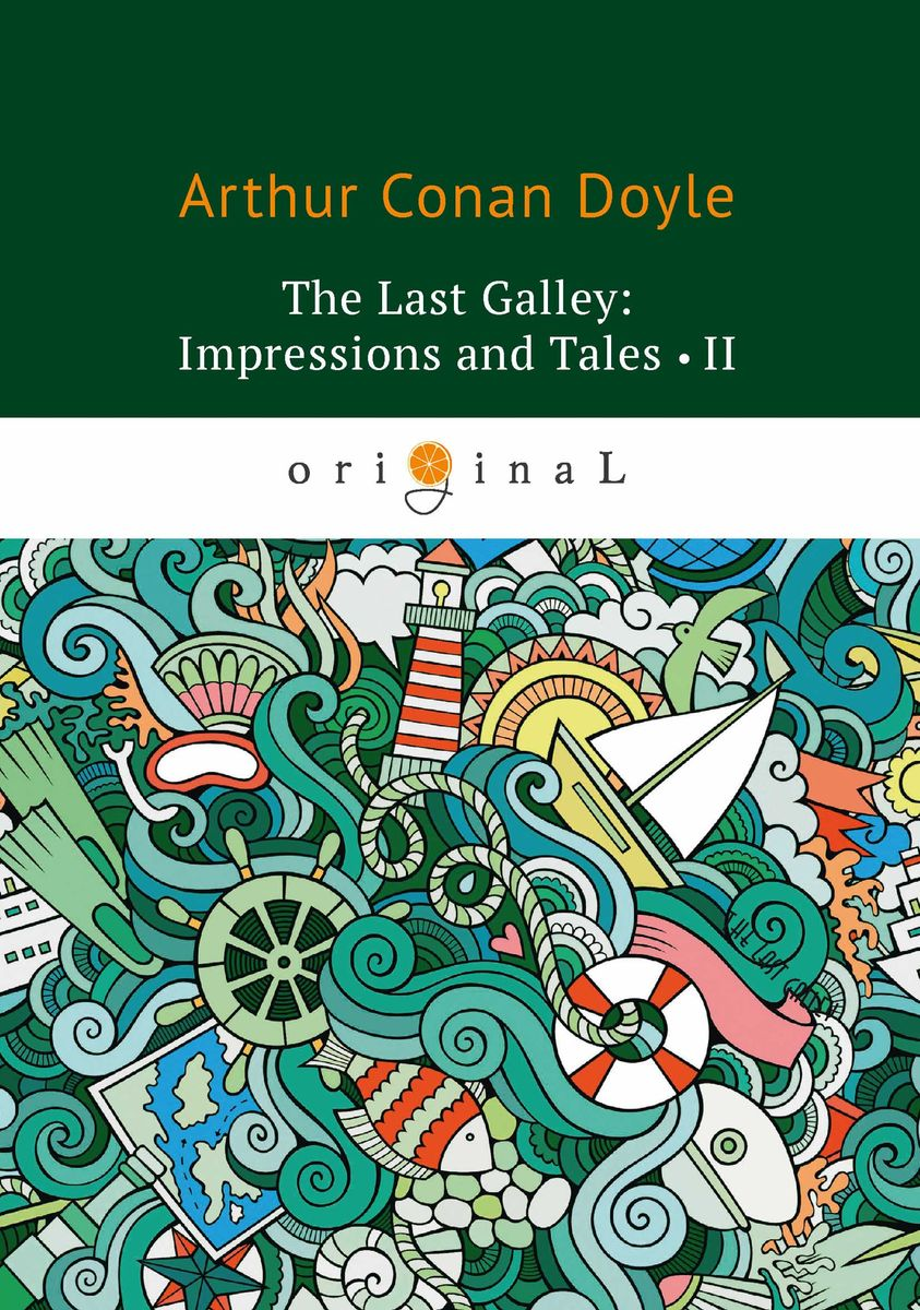лучшая цена Arthur Conan Doyle The Last Galley: Impressions and Tales II