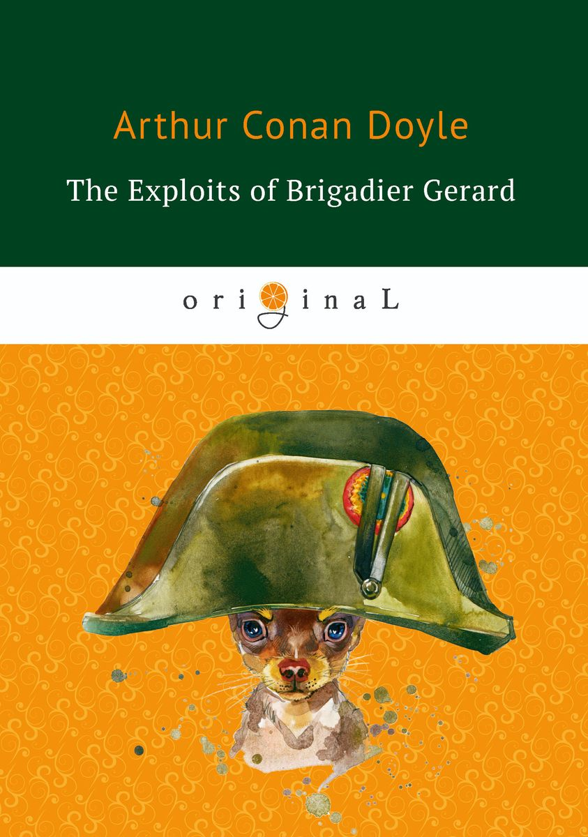 Фото - Arthur Conan Doyle The Exploits of Brigadier Gerard arthur conan doyle the exploits of brigadier gerard