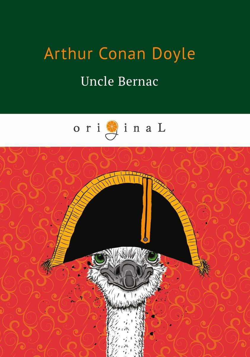 Arthur Conan Doyle Uncle Bernac doyle a a duet with an occasional chorus and uncle bernac