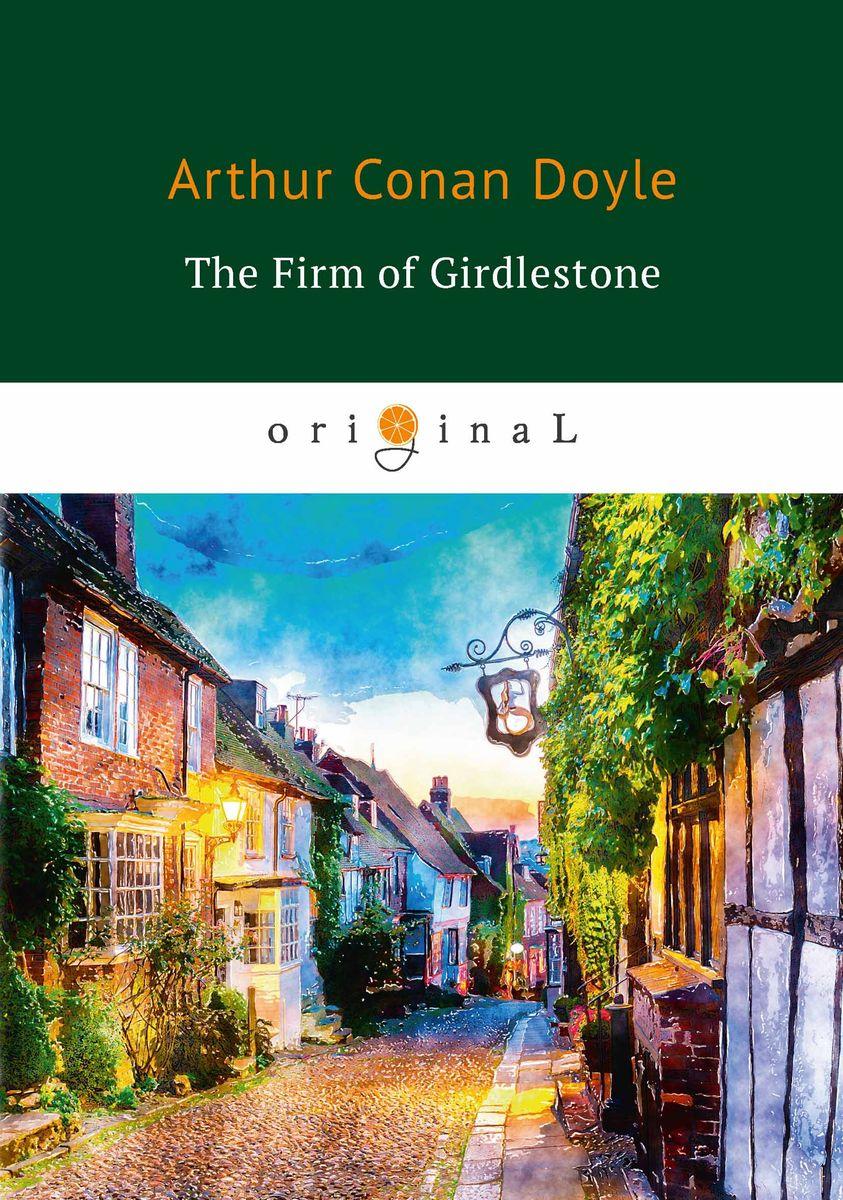 Arthur Conan Doyle The Firm of Girdlestone цены онлайн