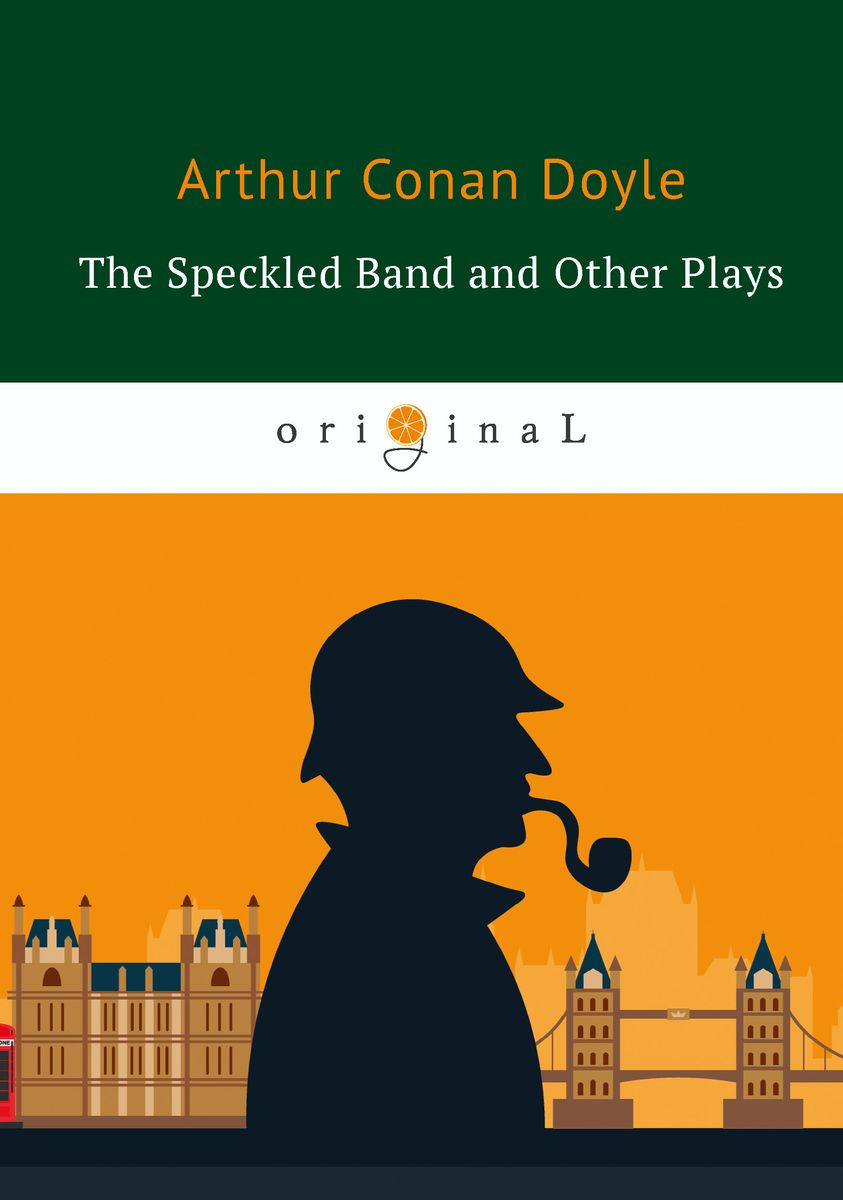 Arthur Conan Doyle The Speckled Band and Other Plays генри шеринг чарльз райнер szeryng plays kreisler and other tresures for the violin