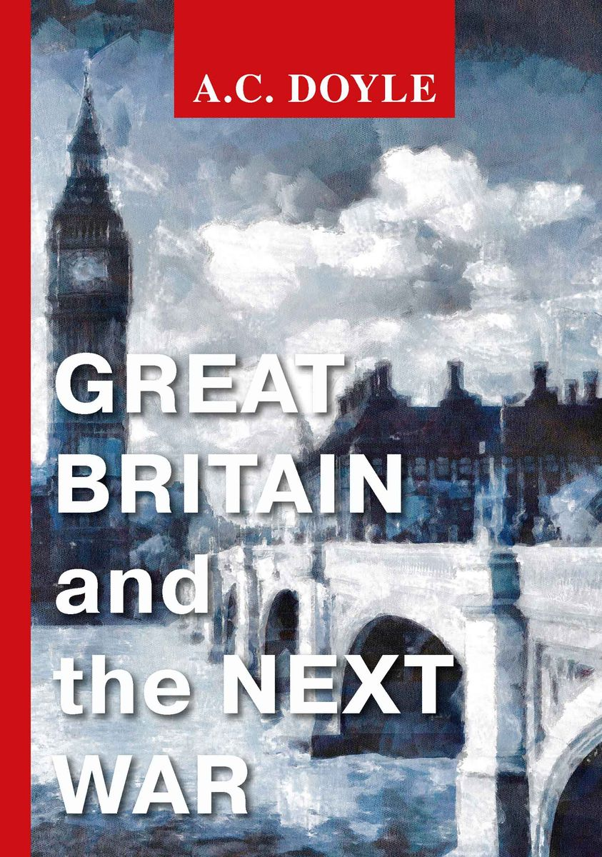 A. C. Doyle Great Britain and the Next War a c doyle an exciting christmas eve