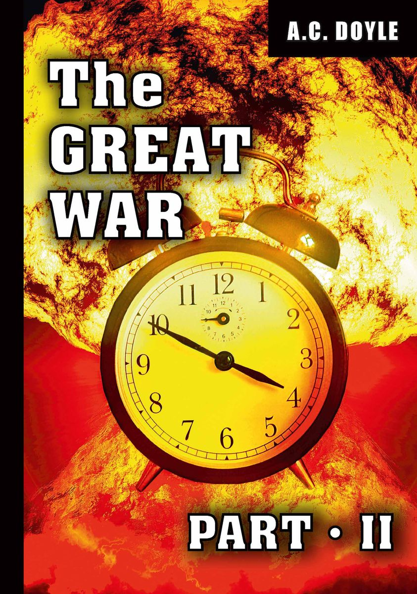 A. C. Doyle The Great War: Part 2 a c doyle great britain and the next war