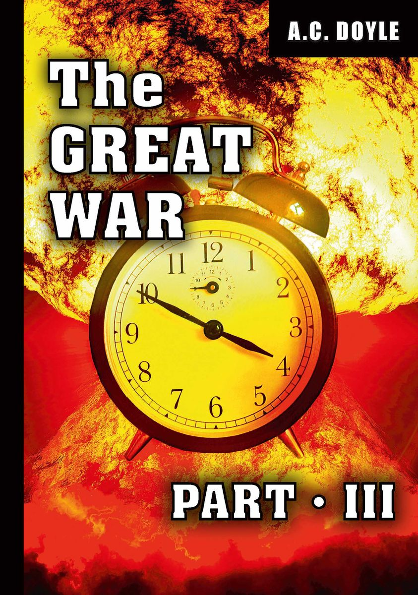 A. C. Doyle The Great War: Part 3 a c doyle great britain and the next war