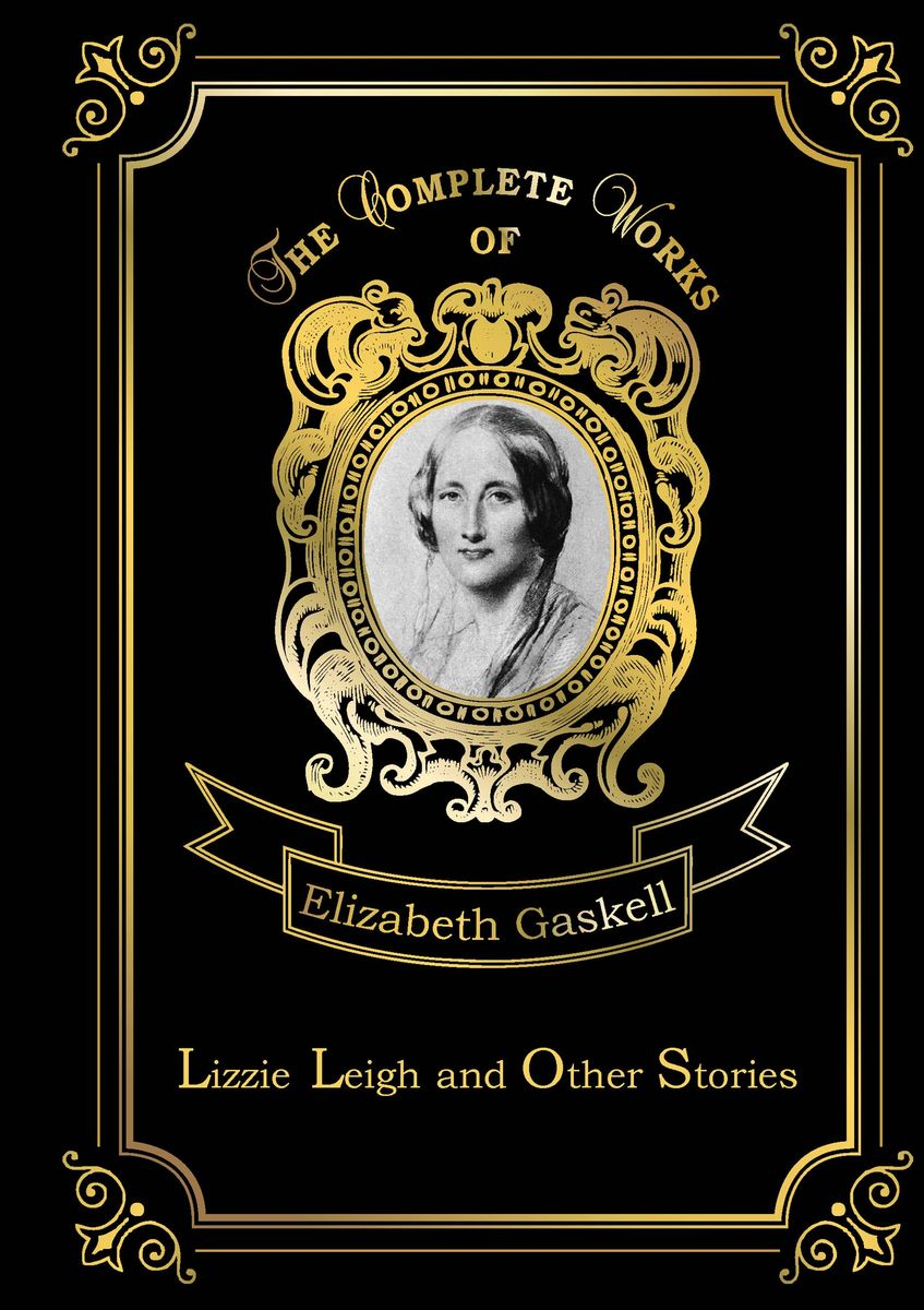 Elizabeth Gaskell Lizzie Leigh and Other Stories gaskell e short stories ii