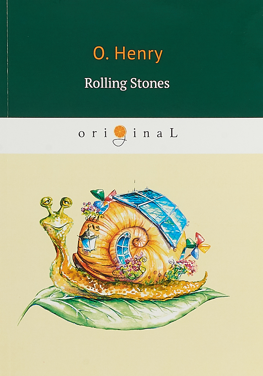 О. Henry Rolling Stones henry o collected short stories iv the dream a ruler of men the friendly call