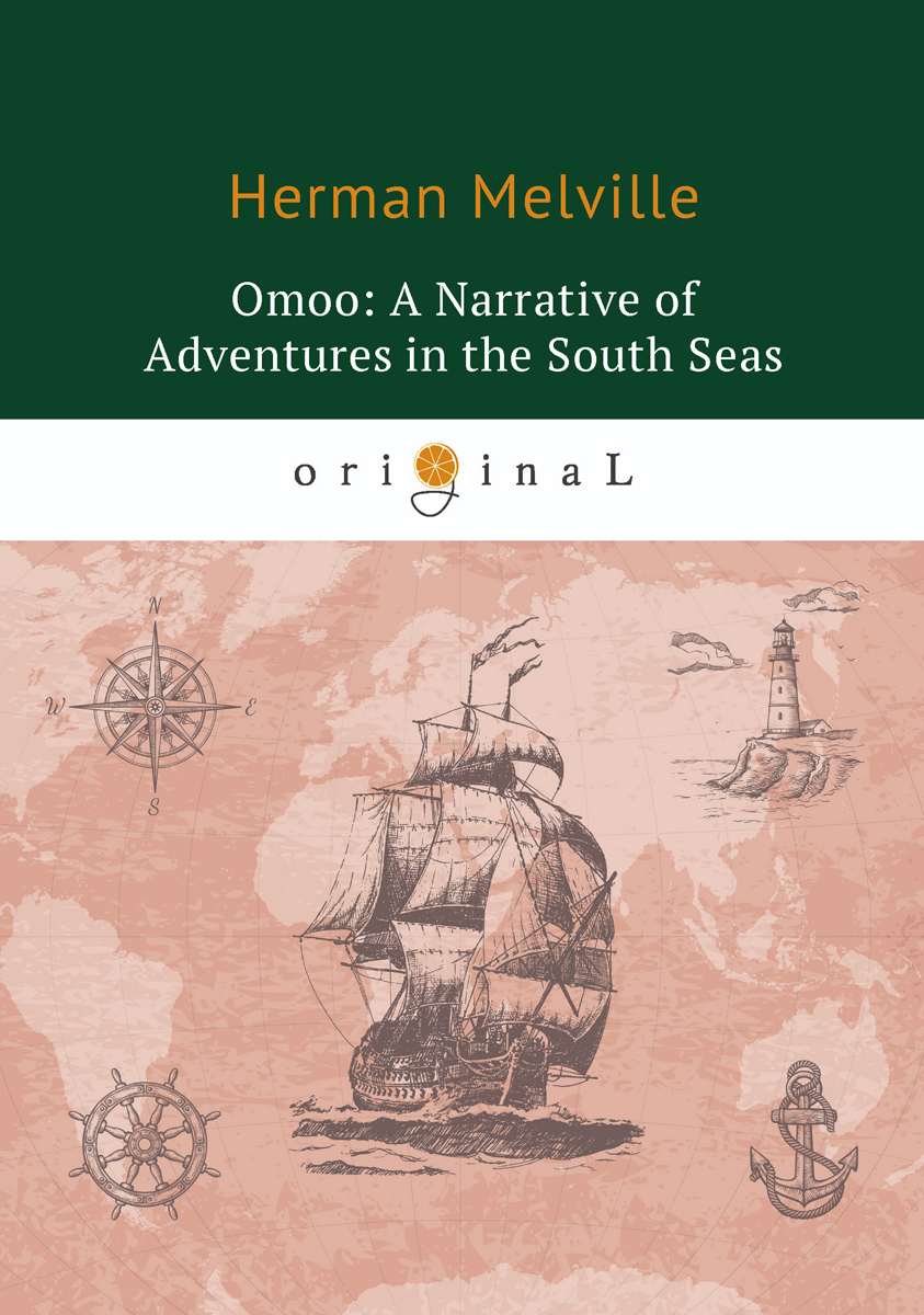 Herman Melville Omoo: A Narrative of Adventures in the South Seas becke louis tom wallis a tale of the south seas