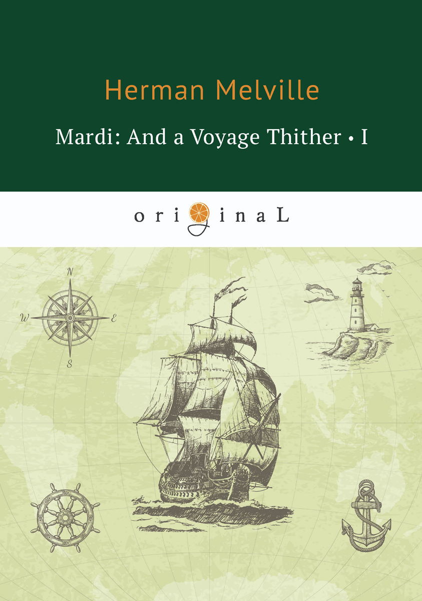 лучшая цена Herman Melville Mardi: And a Voyage Thither I