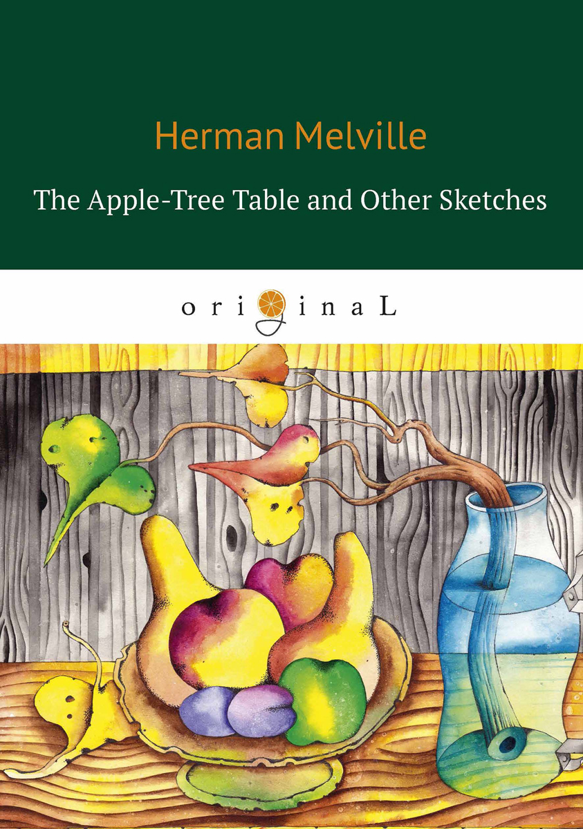 Herman Melville The Apple-Tree Table and Other Sketches herman melville complete shorter fiction