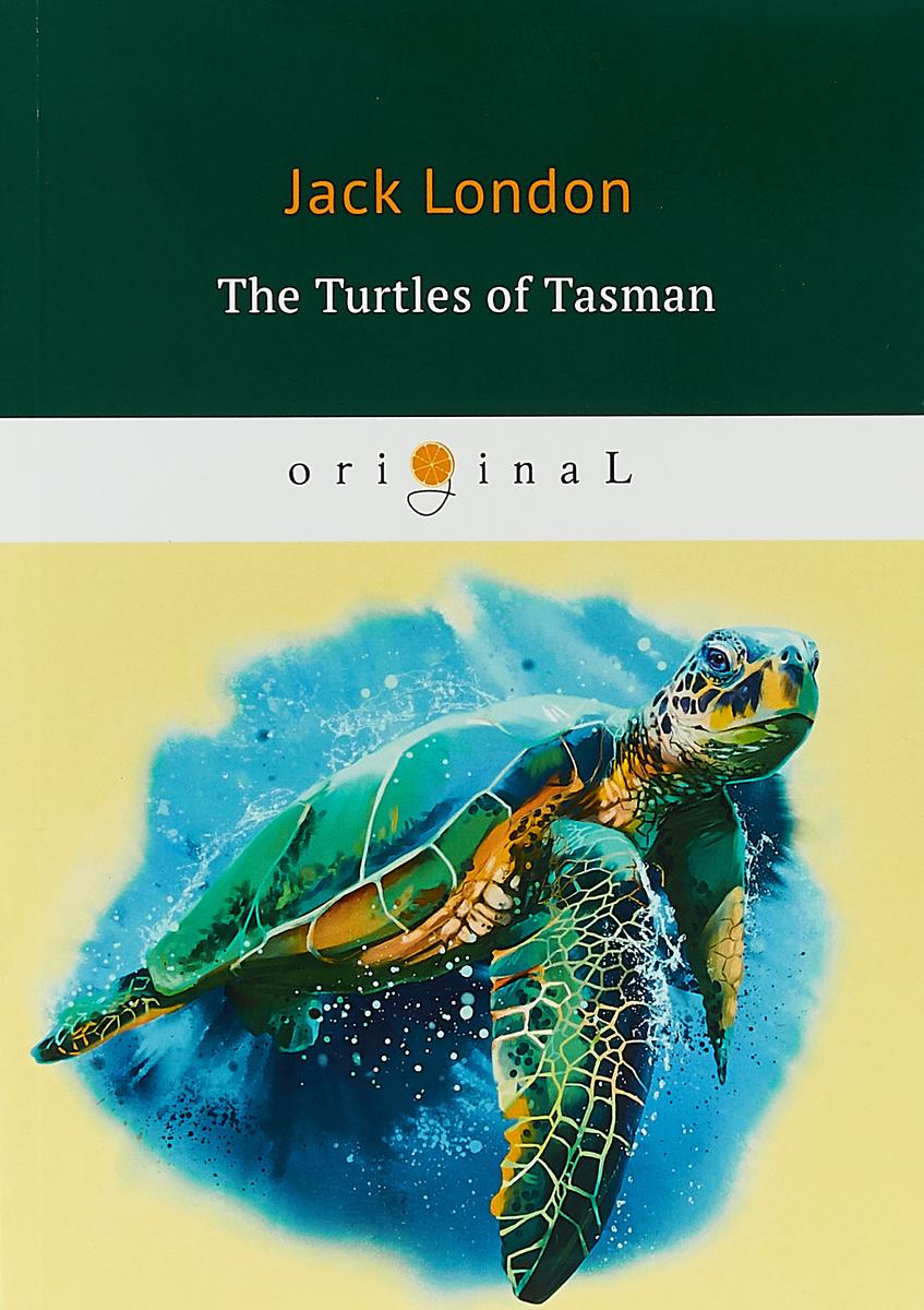 Jack London The Turtles of Tasman london j the strength of the strong and the turtles of tasman сила сильных и черепахи тасмана т 25 на ан