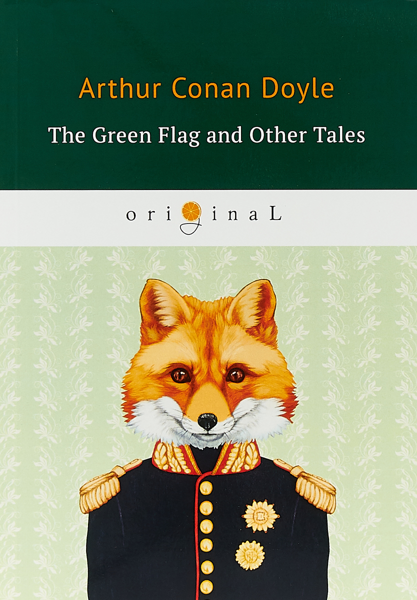 Arthur Doyle The Green Flag and Other Tales doyle a c the green flag and other tales зеленый флаг и другие рассказы на англ яз