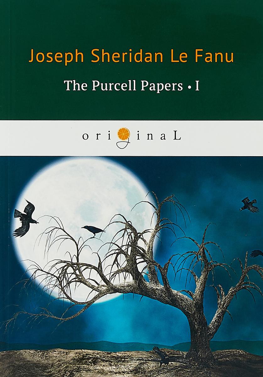 Le Fanu Joseph Sheridan The Purcell Papers 1 joseph thomas le fanu guy deverell 1 гай деверелл 1 на английском языке