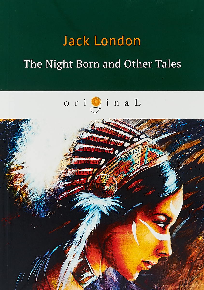 Jack London The Night Born and Other Tales jack london jerry of the islands