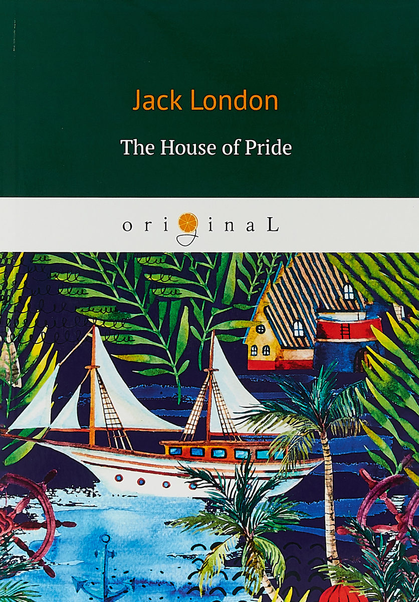 Jack London The House of Pride london j short stories iv the house of pride the night born dutch courage and other stories