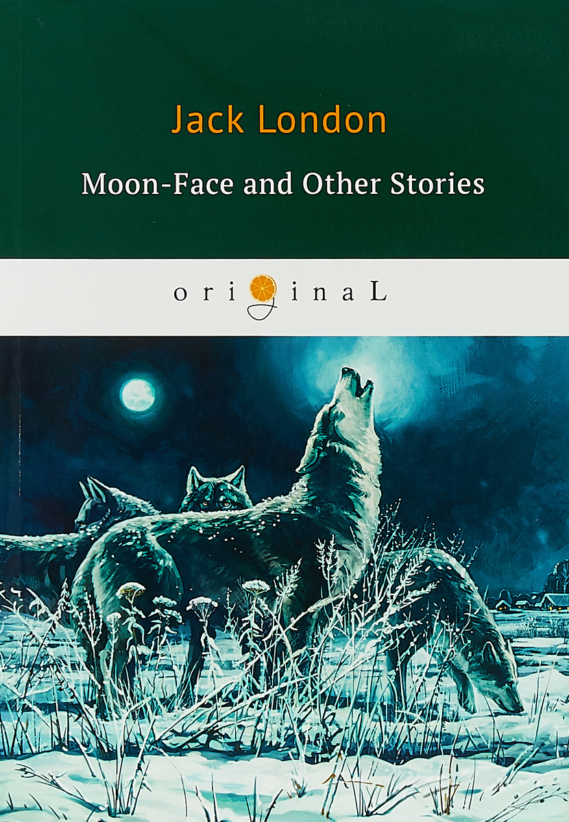 Фото - Jack London Moon-Face and Other Stories archimandrite tikhon shevkunov everyday saints and other stories
