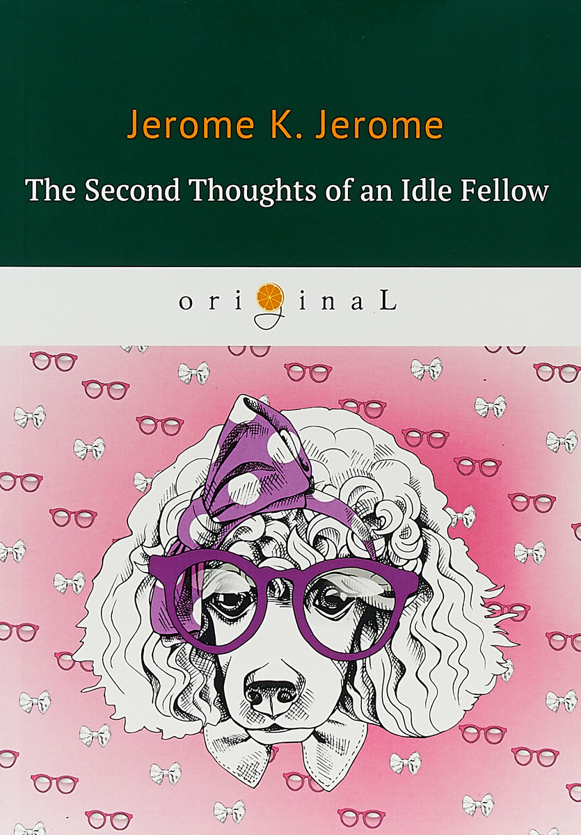 K. Jerome The Second Thoughts of an Idle Fellow jerome k jerome the observations of henry