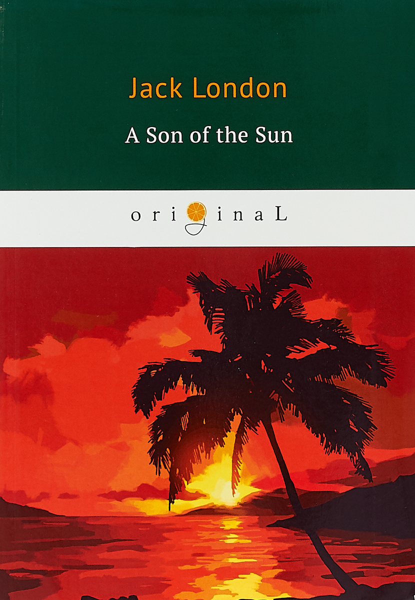 Jack London A Son of the Sun a son of the sun