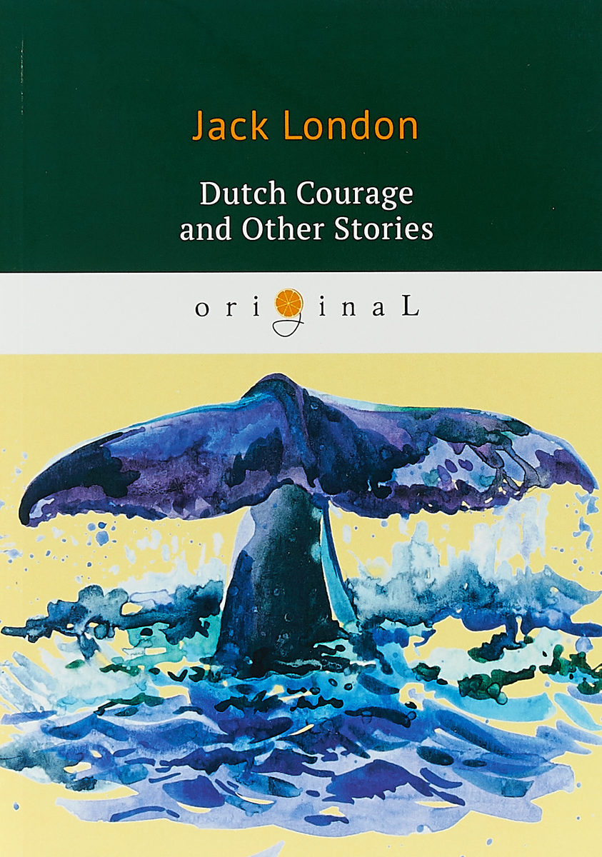Jack London Dutch Courage and Other Stories london j short stories iv the house of pride the night born dutch courage and other stories