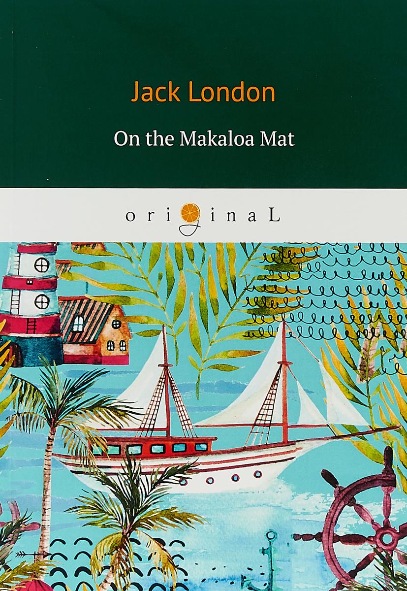 Jack London On the Makaloa Mat jack london jerry of the islands