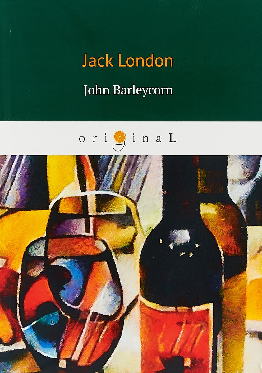 Jack London John Barleycorn london j john barleycorn and jerry of the islands