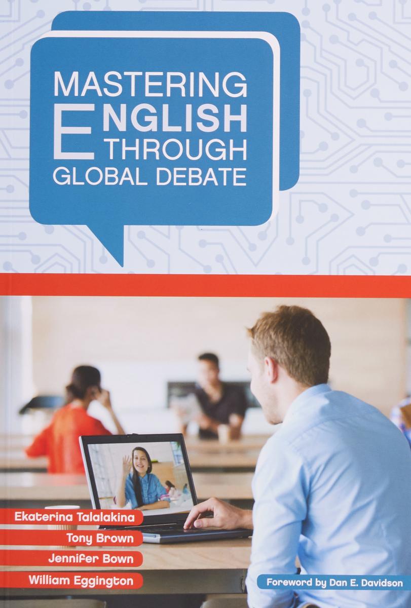 цены на E. Talalakina, T. Brown, J. Brown, W. Eggington Mastering English through Global Debate  в интернет-магазинах