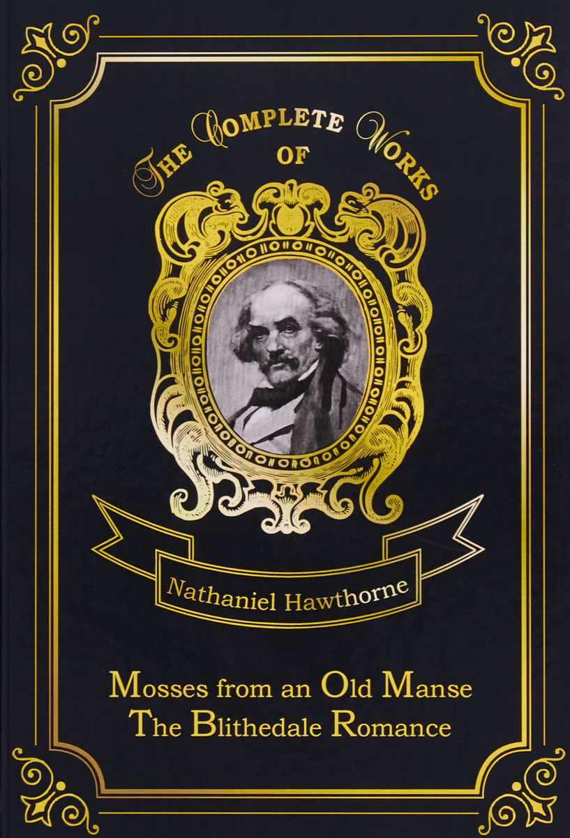 Hawthorne Nathaniel Mosses from an Old Manse & The Blithedale Romance hawthorne nathaniel the old apple dealer from mosses from an old manse