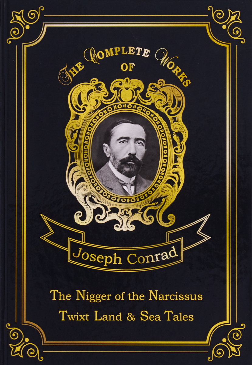 Joseph Conrad The Nigger of the Narcissus: Twixt Land & Sea Tales conrad j the nigger of the narcissus