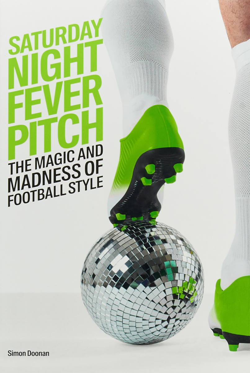 Saturday Night Fever Pitch: The Magic and Madness of Football Style