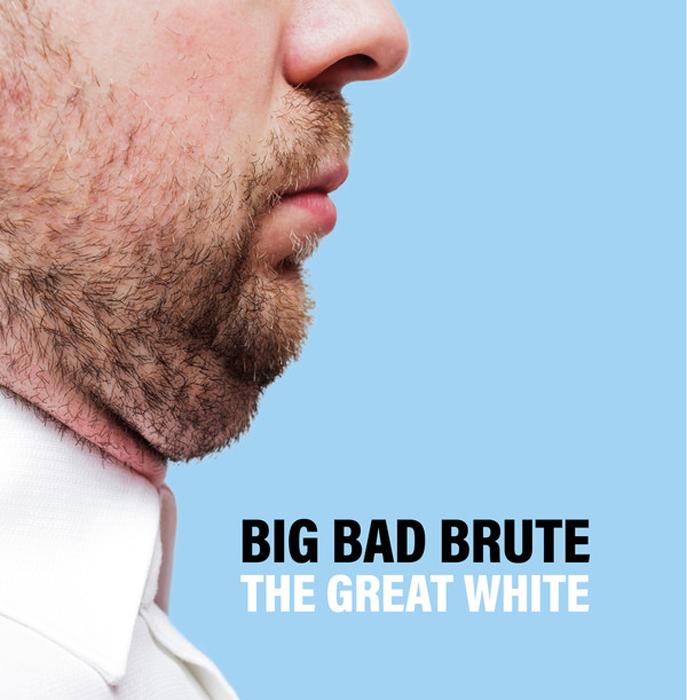 Big Bad Brute Big Bad Brute. The Great White the abysmal brute