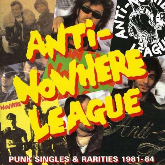 Anti Nowhere League Anti-Nowhere League. Punk Singles & Rarities 1981-8