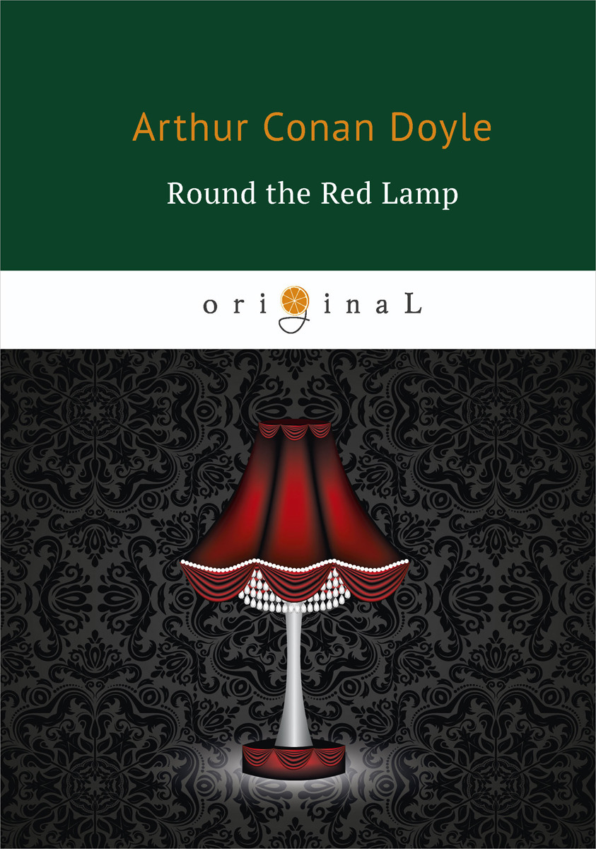 A. C. Doyle Round the Red Lamp doyle a c round the red lamp