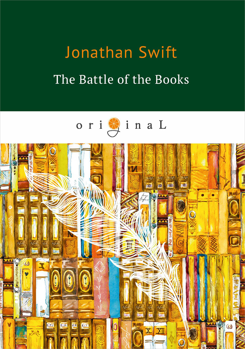 Jonathan Swift The Battle of the Books swift jonathan a tale of a tub and the battle of the books