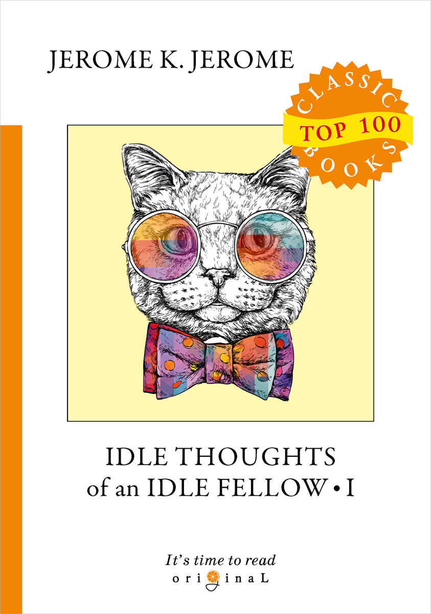 J. K. Jerome Idle Thoughts of an Idle Fellow I j k jerome idle thoughts of an idle fellow
