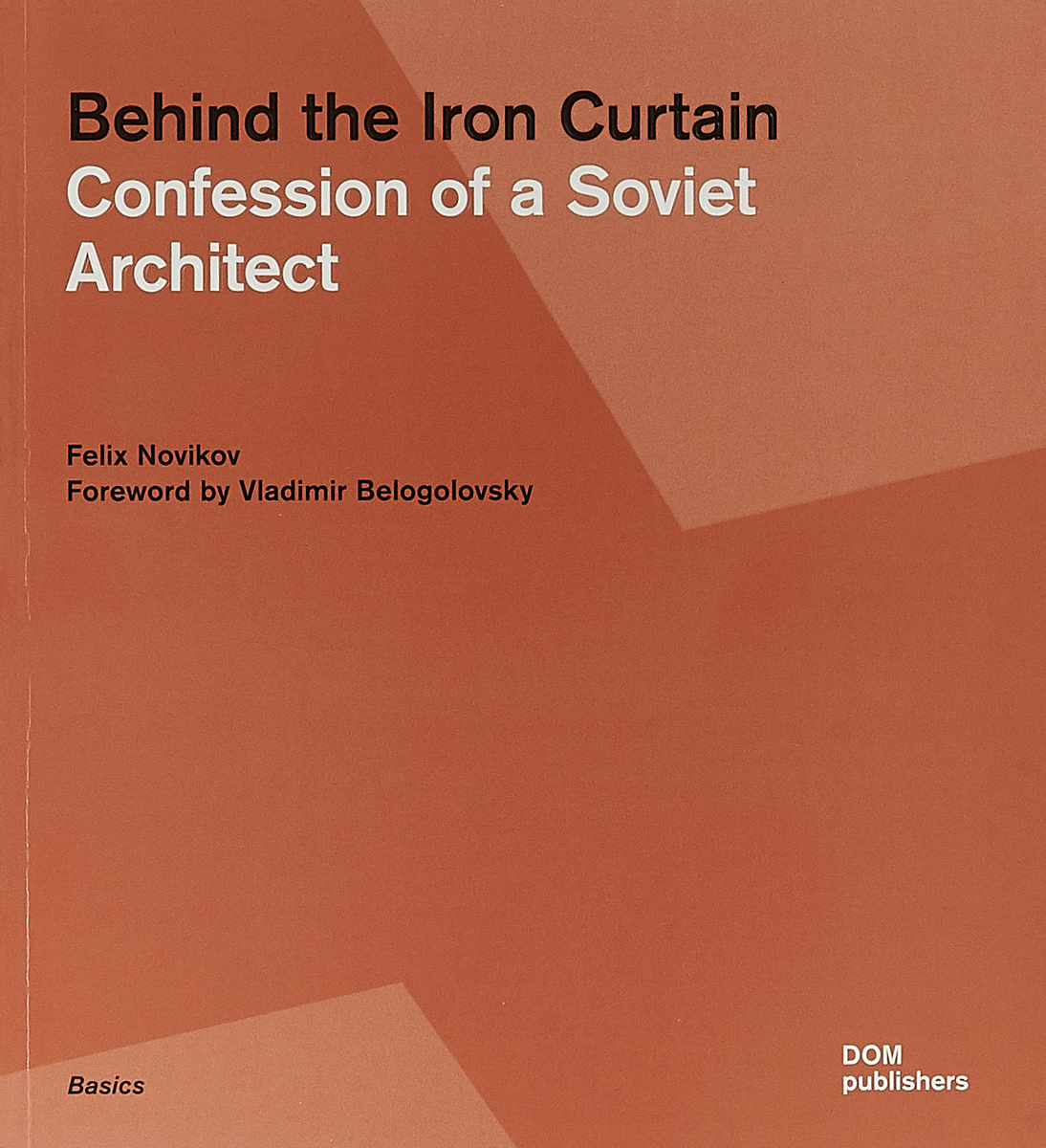 Behind the Iron Curtain: Confession of a Soviet Architect konstantin melnikov and his house