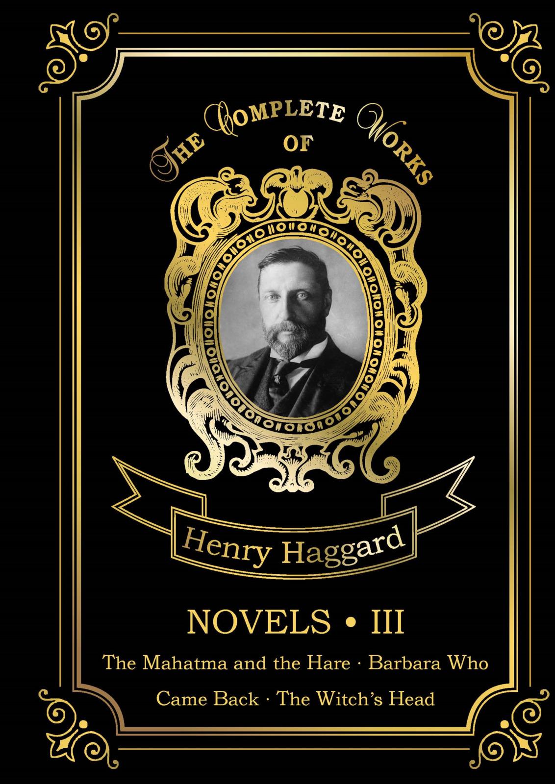 Henry Haggard Novels III haggard h novels iii the mahatma and the hare barbara who came back the witch s head