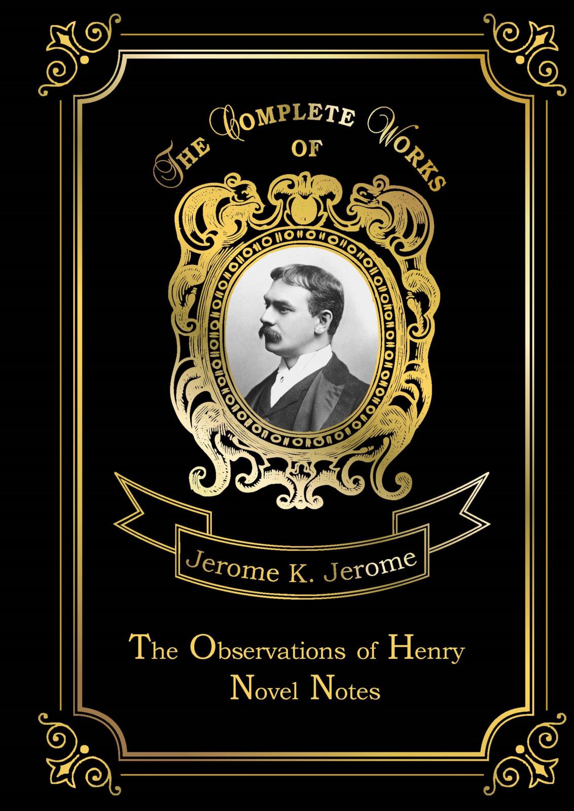 Jerome K. Jerome The Observations of Henry: Novel Notes the bitchy waiter tales tips
