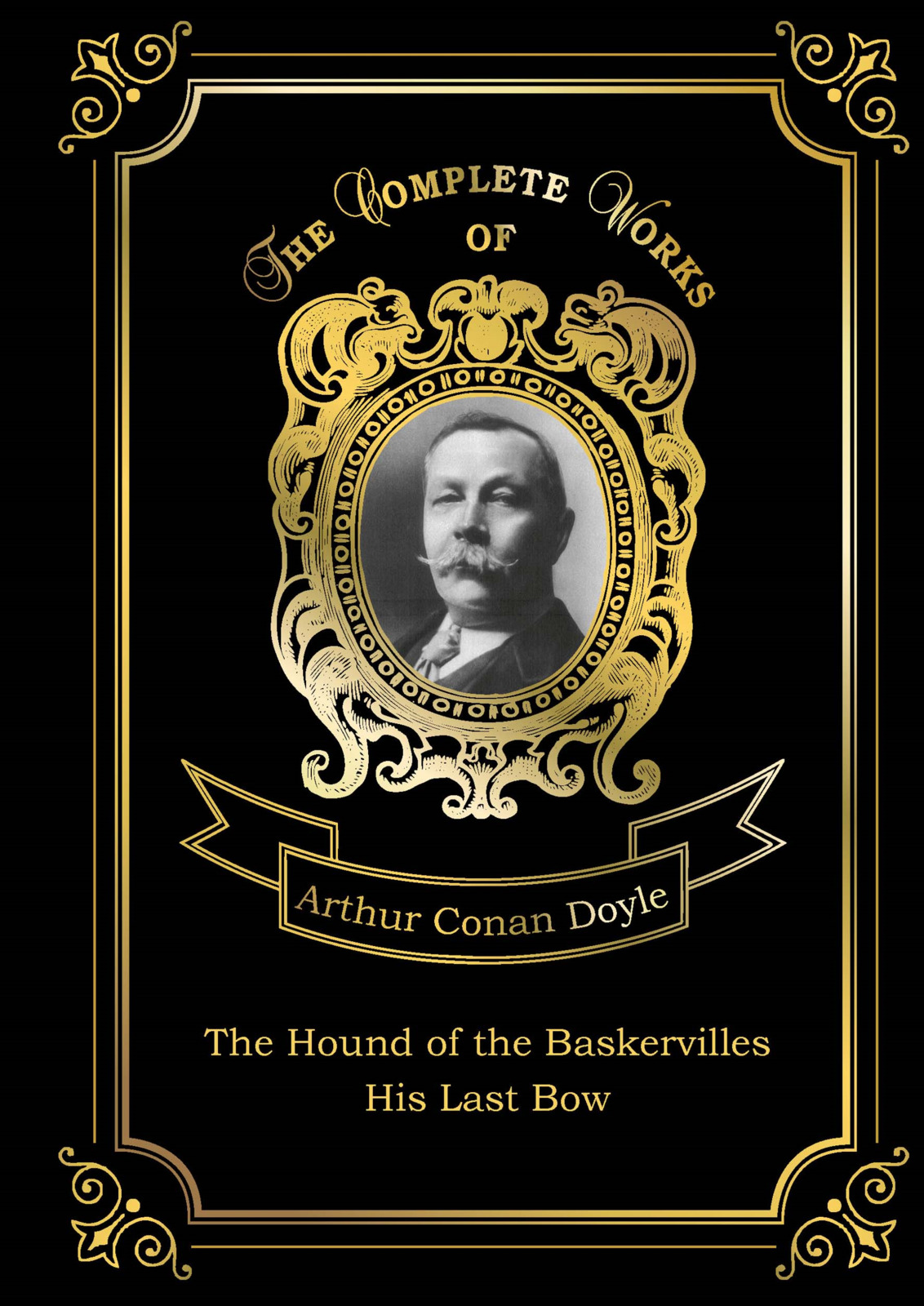 Arthur Conan Doyle The Hound of the Baskervilles: His Last Bow arthur conan doyle the hound of the baskervilles another adventure of sherlock holmes