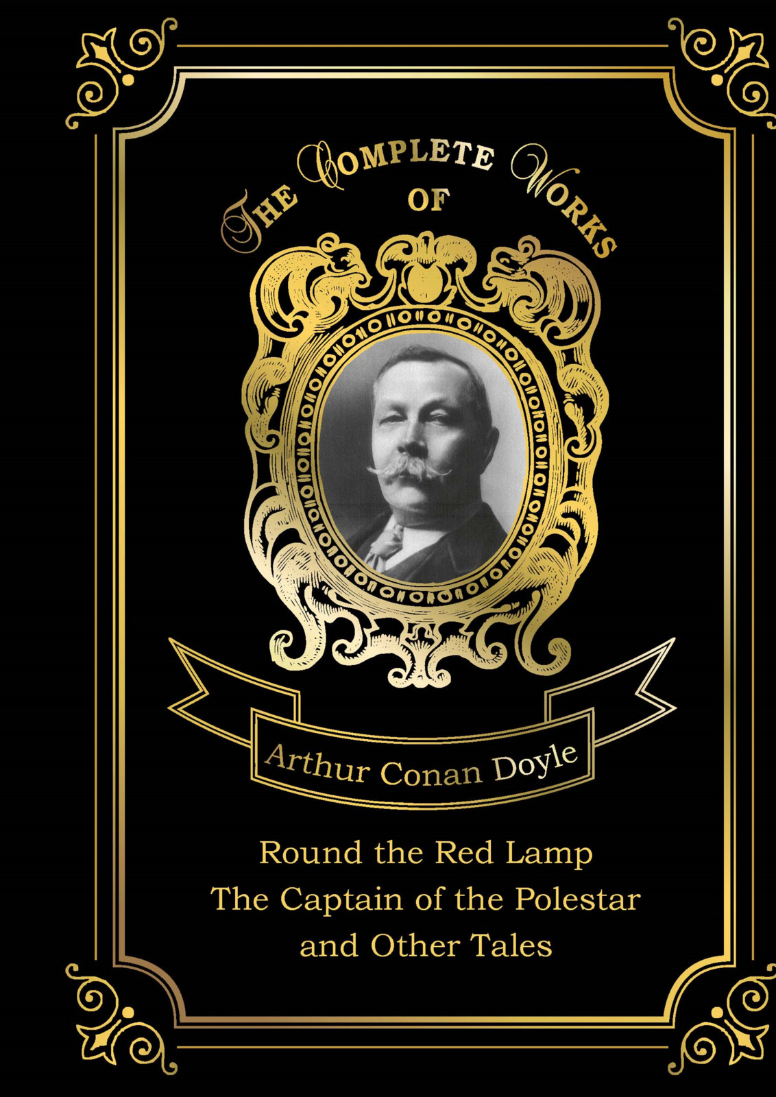 Arthur Conan Doyle Round the Red Lamp: The Captain of the Polestar and Other Tales doyle arthur conan the dealings of captain sharkey and other tales of pirates